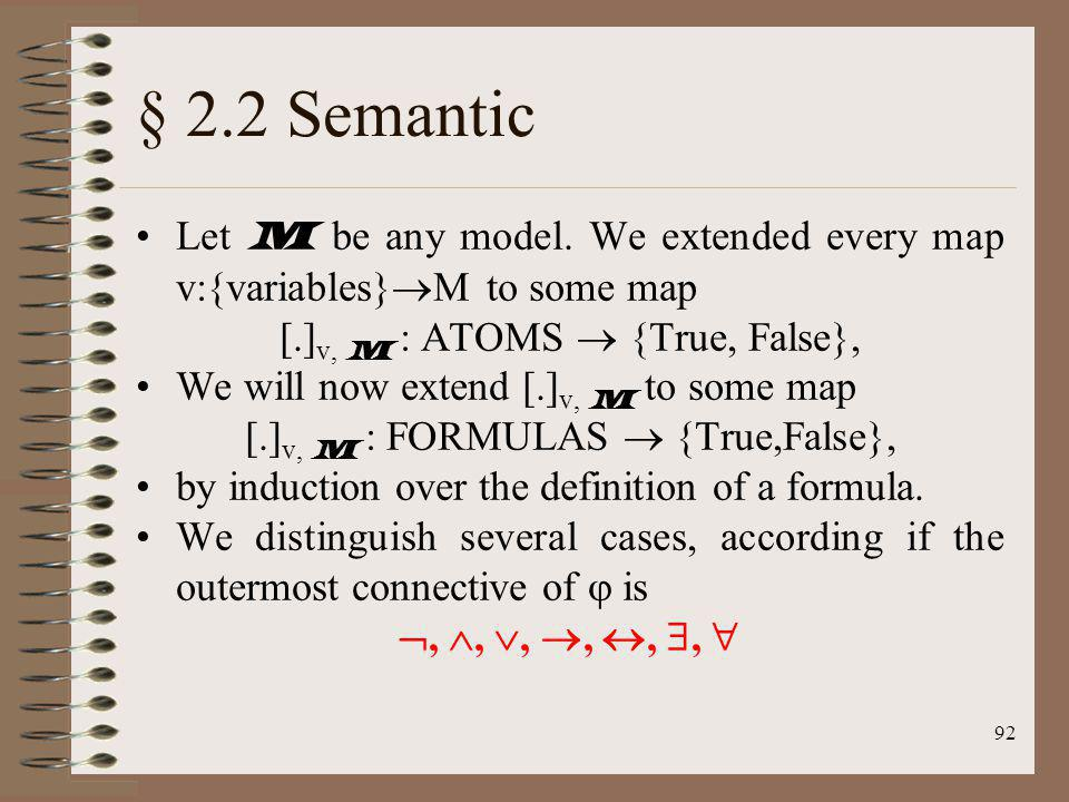 § 2.2 Semantic Let M be any model. We extended every map v:{variables}M to some map. [.]v, M : ATOMS  {True, False},